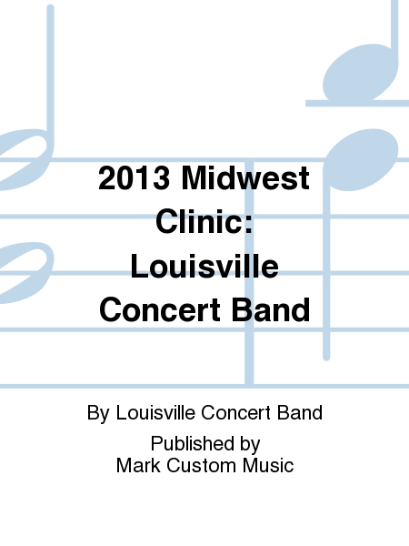 2013 Midwest Clinic: Louisville Concert Band