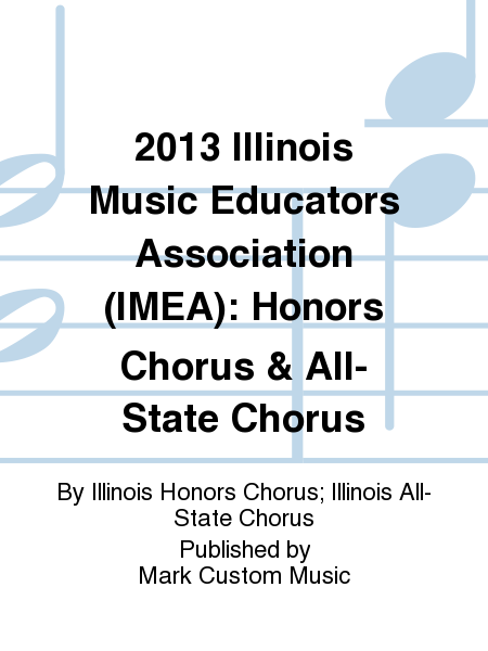 2013 Illinois Music Educators Association (IMEA): Honors Chorus & All-State Chorus