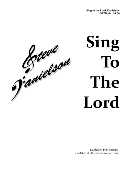Sing to the Lord, by Steve Danielson; SATB div., a cappella
