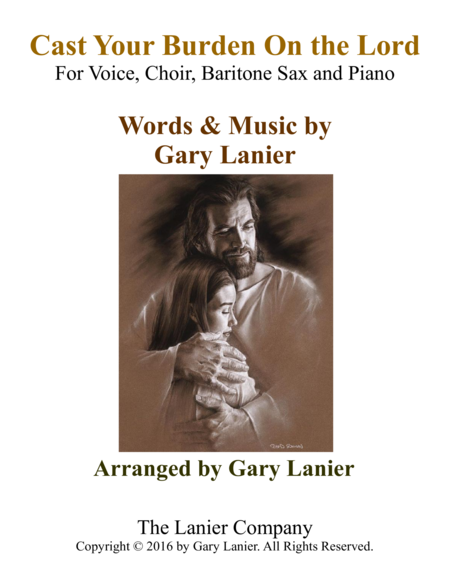Gary Lanier: CAST YOUR BURDEN ON THE LORD (Worship - For Voice, Choir, Baritone Sax and Piano with Parts)