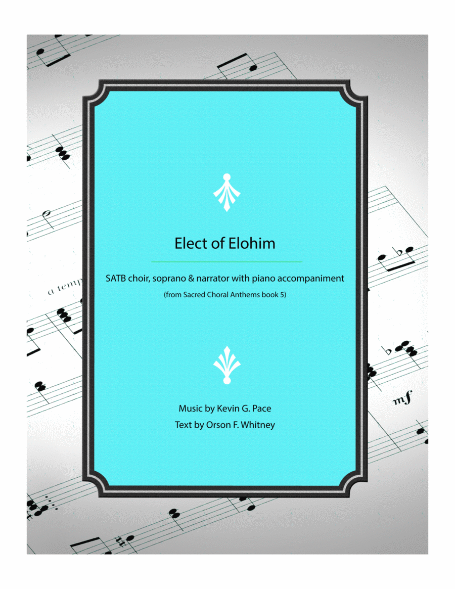 Elect of Elohim - SATB Choir, soprano soloist, & narrator, with piano accompaniment