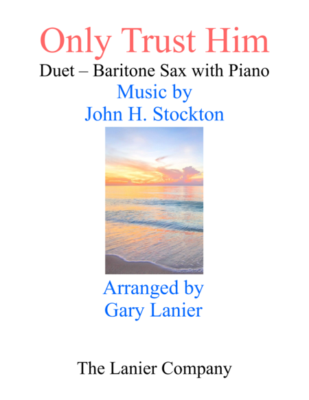 ONLY TRUST HIM (Duet –  Baritone Sax & Piano with Parts)