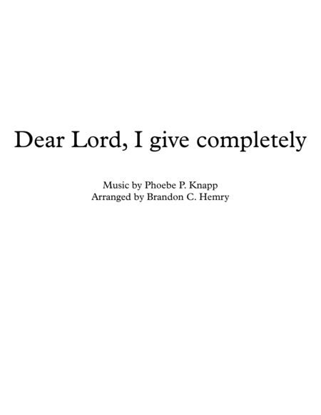 Dear Lord, I give completely