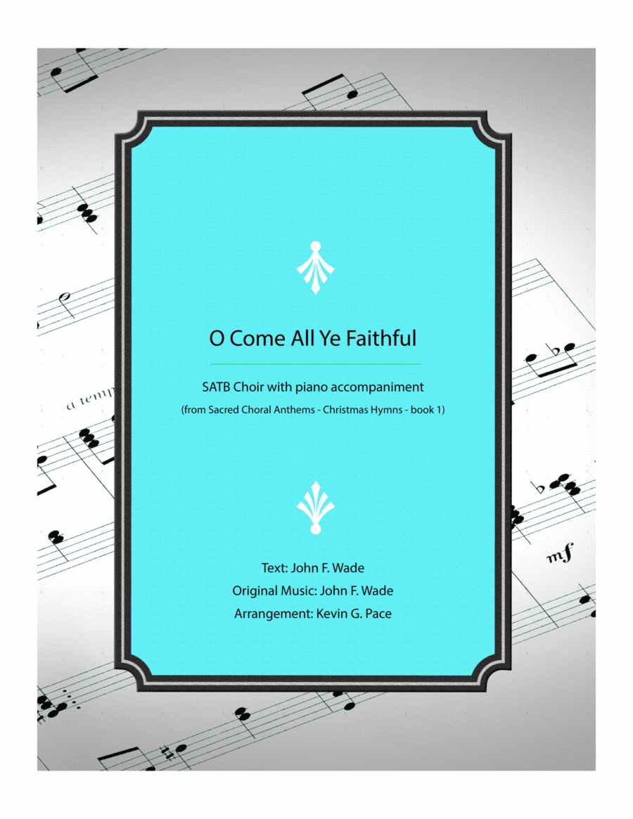 O Come All Ye Faithful - SATB Choir with piano accompaniment