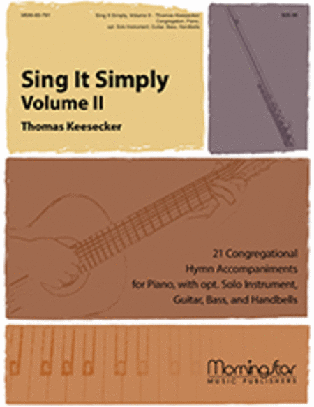 Sing It Simply, Volume II: 21 Congregational Hymn Accompaniments for Piano, with opt. Solo Instrument, Guitar, Bass, and Handbells