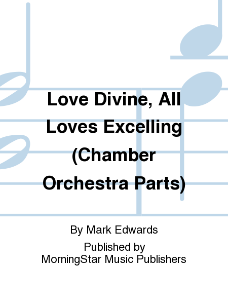 Love Divine, All Loves Excelling (Chamber Orchestra Parts)