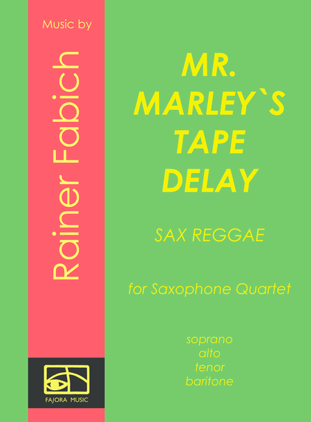 MR MARLEY`s TAPE DELAY - Reggae for Saxophone Quartet