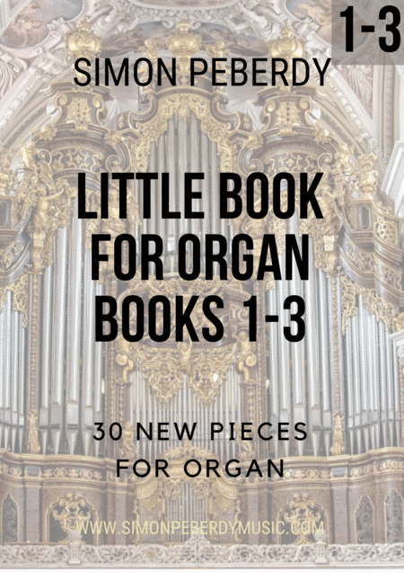Little Books for Organ Complete Vol 1-3, new organ music by Simon Peberdy, all three books together