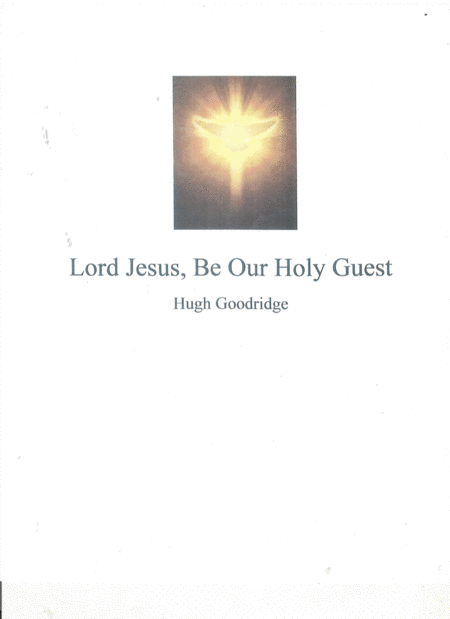 Lord, Jesus Be Our Holy Guest