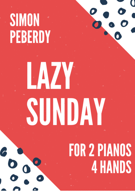Lazy Sunday for 2 pianos by Simon Peberdy