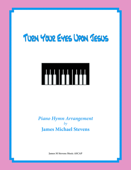 Turn Your Eyes Upon Jesus (Sacred Piano)