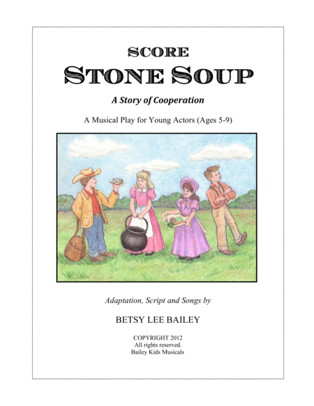Stone Soup - A Tale of Cooperation - Children's Musical Theater SCORE