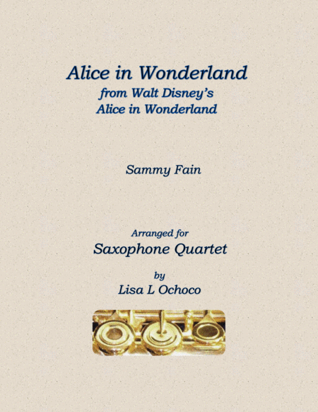Alice In Wonderland from Walt Disney's ALICE IN WONDERLAND for Saxophone Quartet