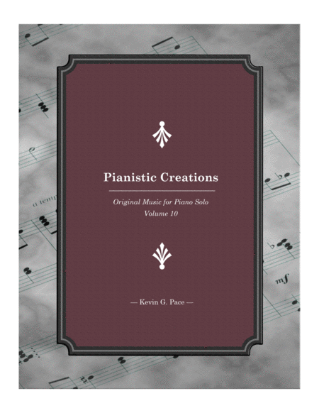 Pianistic Creations: Original Music for Piano Solo (Volume 10)