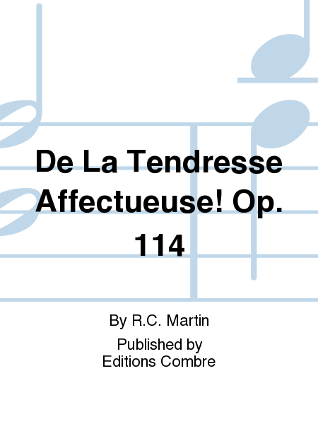 De La Tendresse Affectueuse! Op. 114
