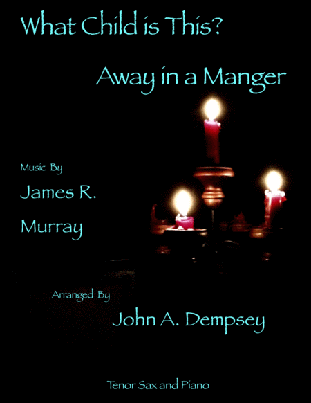 What Child is This / Away in a Manger (Tenor Sax and Piano Duet)