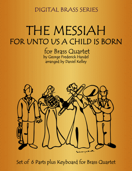 For Unto Us A Child Is Born from The Messiah for Brass Quartet (2 Trumpets, Trombone, Bass Trombone or Tuba) with optional piano