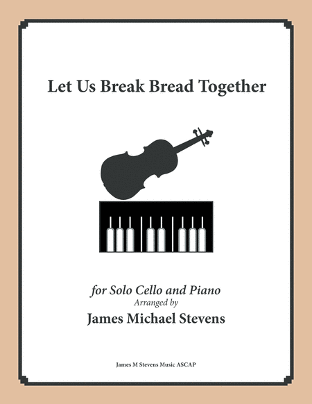 Let Us Break Bread Together (Cello & Piano in D Major)