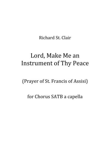 Lord, Make Me An Instrument of Thy Peace for SATB Chorus a Capella