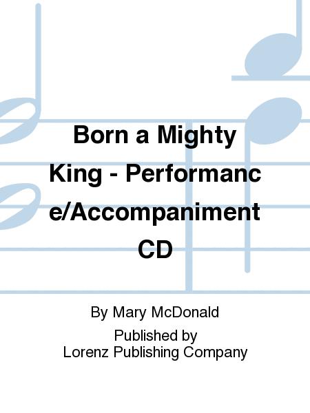 Born a Mighty King - Performance/Accompaniment CD
