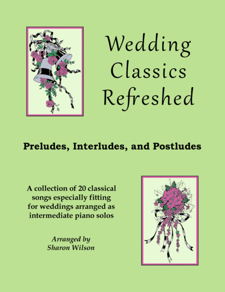 Wedding Classics Refreshed: Preludes, Interludes, and Postludes (a Collection of 20 Piano Solos)