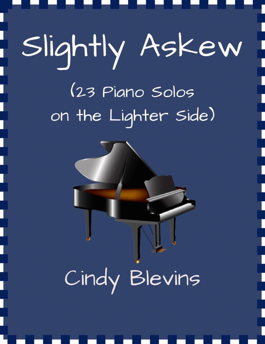 Slightly Askew, 23 Original Piano Solos, Approximately Intermediate