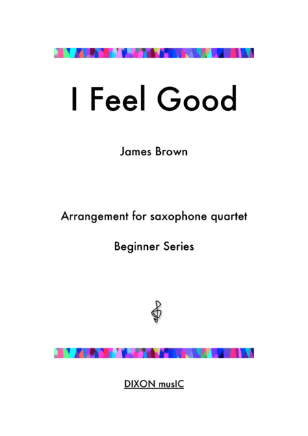 I Feel Good - Arrangement for beginner saxophone quartet with alternate parts for varied instrumentation