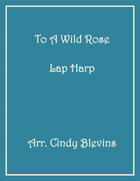 To a Wild Rose, arranged for Lap Harp, from my book
