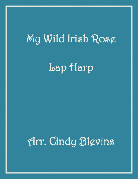 My Wild Irish Rose, arranged for Lap Harp, from my book