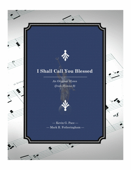 I Shall Call You Blessed - an original hymn for SATB voices