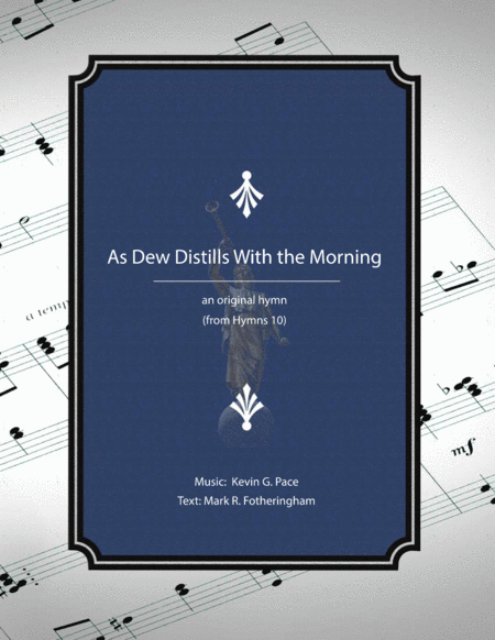 As Dew Distills With the Morning - an original hymn for SATB voices