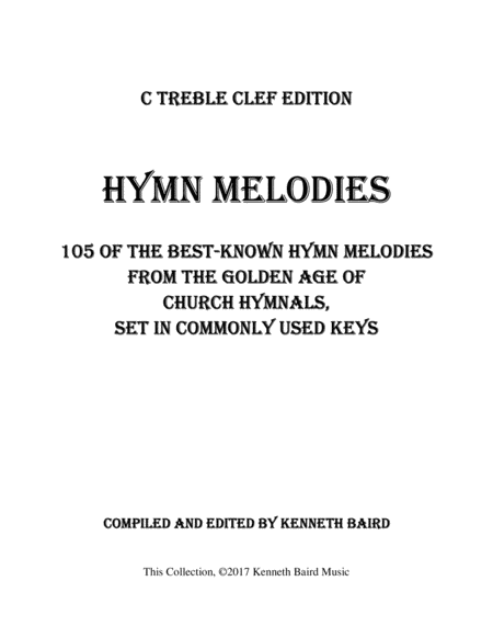 HYMN MELODIES – C Treble Clef Edition: 105 of the Best-Known Hymn Melodies from the Golden Age of Hymnals, Set in Commonly Used Keys