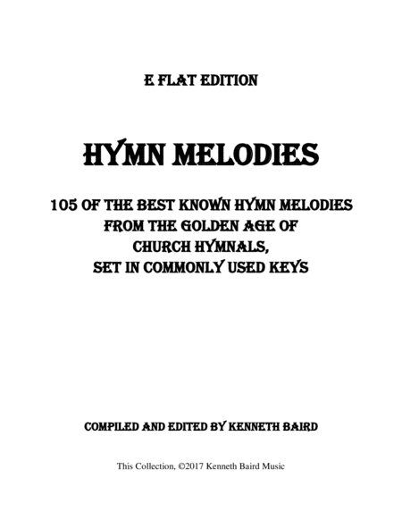 Hymn Melodies – Eb Edition: 105 of the Best-Known Hymn Melodies from the Golden Age of Hymnals, Set in Commonly Used Keys