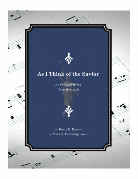 As I Think of the Savior - an original hymn for SATB voices