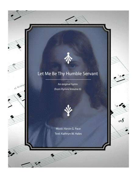 Let Me Be Thy Humble Servant - an original hymn for SATB voices