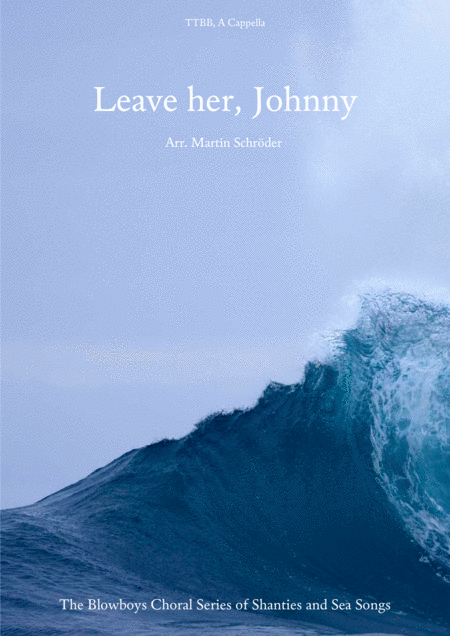 Leave her, Johnny (TTBB) - Sea Shanty arranged for men's choir (as performed by Die Blowboys)