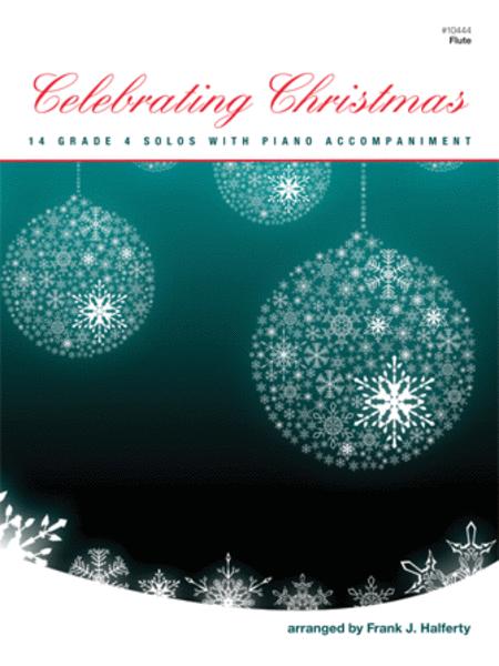 Celebrating Christmas (14 Grade 4 Solos With Piano Accompaniment) - Flute