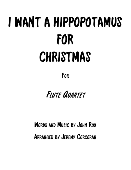 I Want A Hippopotamus For Christmas (Hippo The Hero) for Flute Quartet