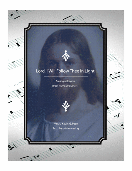 Lord, I Will Follow Thee in Light - an original hymn for SATB voices