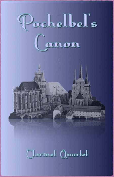 Pachelbel's Canon in D, for Clarinet Quartet or Clarinet Choir