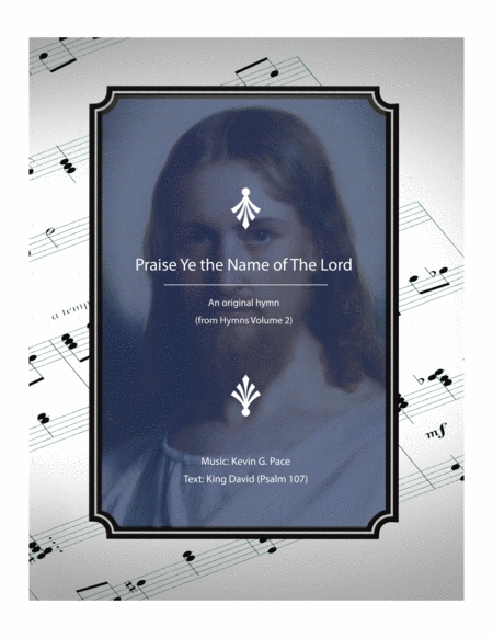Praise Ye the Name of The Lord - an original hymn for SATB voices