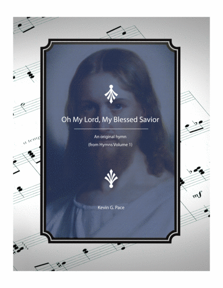 Oh My Lord, My Blessed Savior - an original hymn for SATB voices