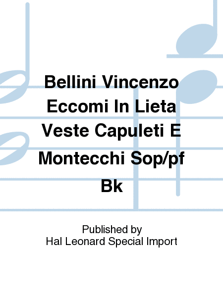 Bellini Vincenzo Eccomi In Lieta Veste Capuleti E Montecchi Sop/pf Bk