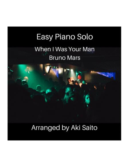 Easy piano solo Bruno Mars - When I Was Your Man - arranged by Aki Saito