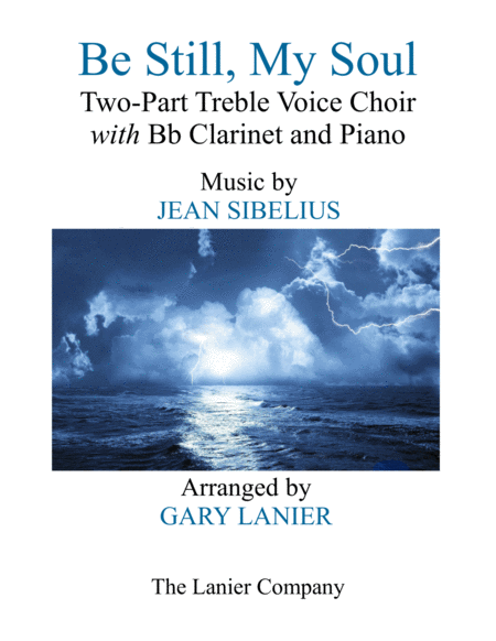 BE STILL, MY SOUL (Two-Part Treble Choir with Bb Clarinet & Piano - Parts included)