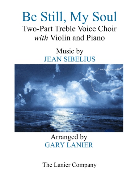 BE STILL, MY SOUL (Two-Part Treble Voice Choir with Violin & Piano - Parts included)