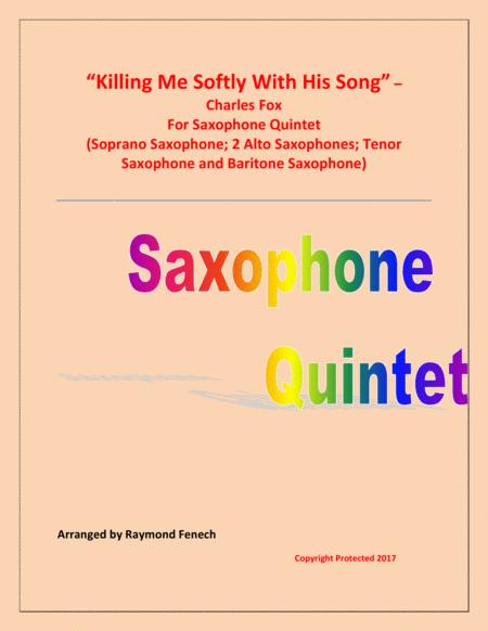 Killing Me Softly With His Song - For Saxophone Quintet (Soprano Sax, 2 Alto Sax, Tenor Sax and Baritone Sax)