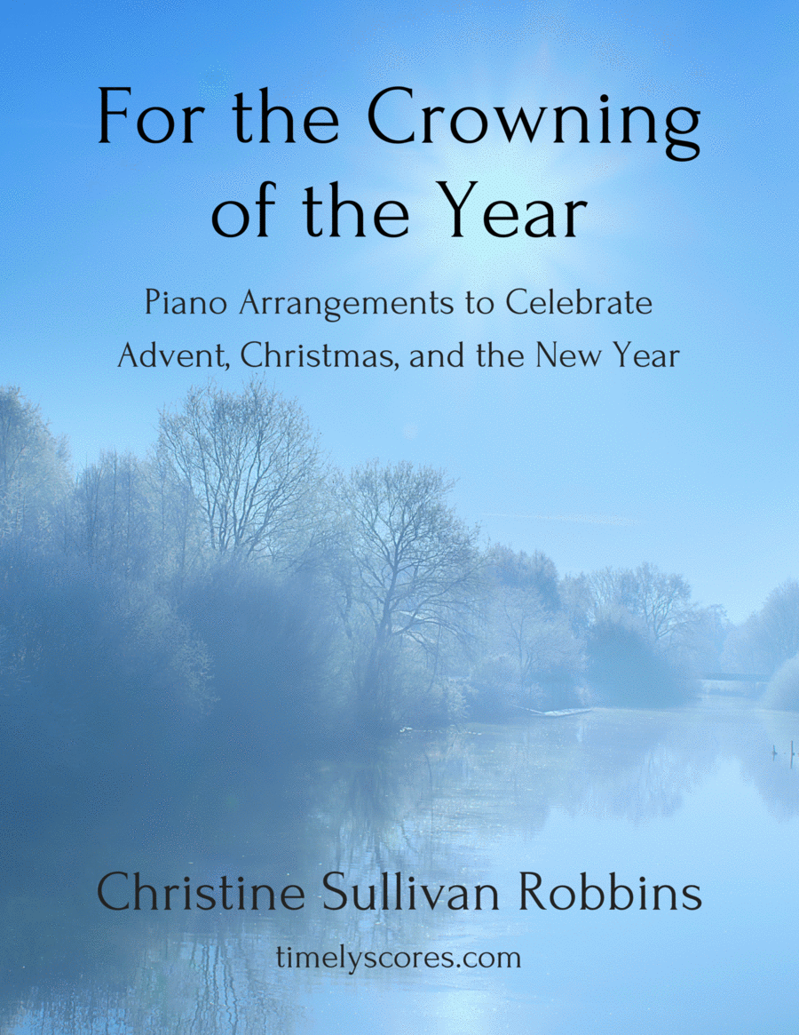 For the Crowning of the Year: Piano Arrangements to Celebrate Advent, Christmas, and the New Year