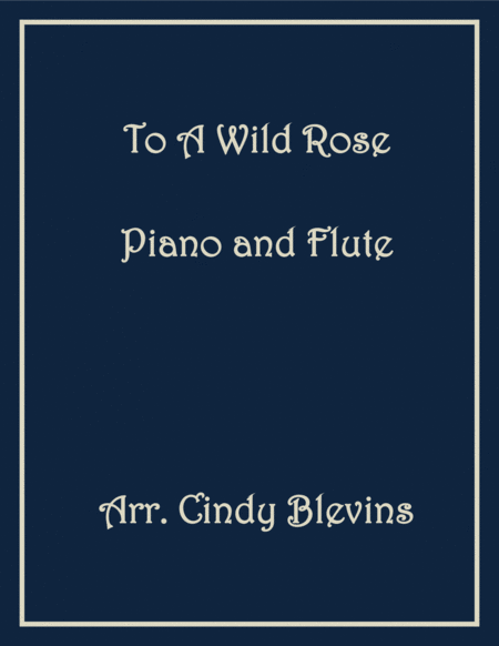 To a Wild Rose, arranged for Piano and Flute, from my book