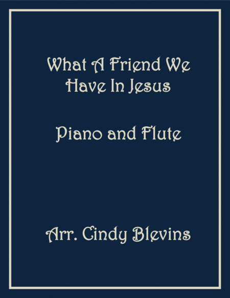 What A Friend We Have In Jesus, arranged for Piano and Flute